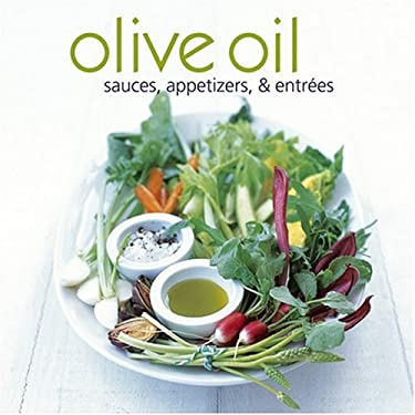 Olive Oil: Sauces, Appetizers, & Entrees 9781845973933
