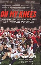 On My Knees: The Long Road to England's World Cup Glory: A Harassed Hack's Homage 7457040