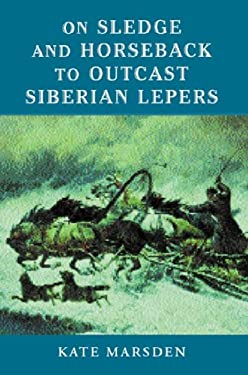On Sledge and Horseback to Outcast Siberian Lepers 9781842123973