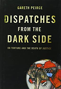 Dispatches from the Dark Side: On Torture and the Death of Justice 9781844676194