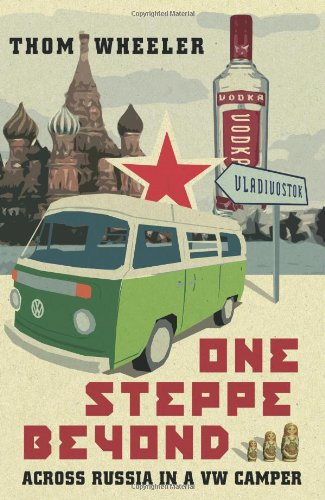One Steppe Beyond: Across Russia in a VW Camper 9781849531566