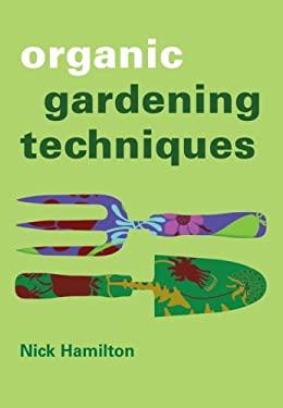 Organic Gardening Techniques 9781845379865