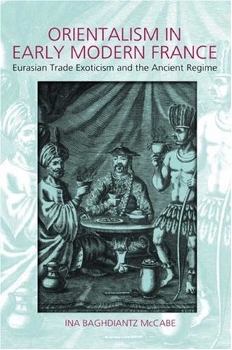 Orientalism in Early Modern France: Eurasian Trade, Exoticism, and the Ancien Regime 9781845203740