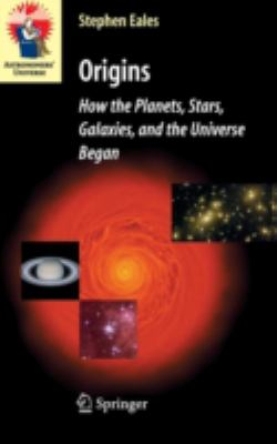 Origins: How the Planets, Stars, Galaxies, and the Universe Began 9781846284014