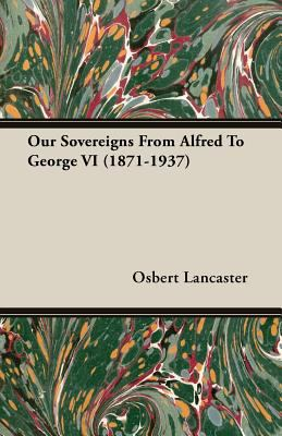 Our Sovereigns from Alfred to George VI (1871-1937)