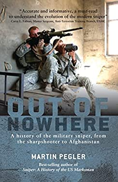 Out of Nowhere: A History of the Military Sniper, from the Sharpshooter to Afghanistan 9781849086455