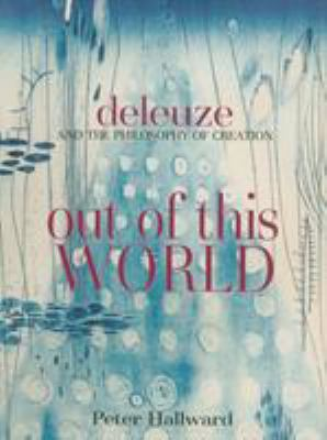 Out of This World: Deleuze and the Philosophy of Creation 9781844675555