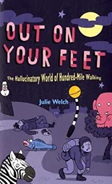Out on Your Feet: The Hallucinatory World of Hundred-Mile Walking 9781845134273