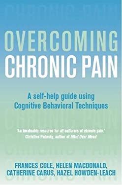 Overcoming Chronic Pain: A Self-Help Guide Using Cognitive Behavioral Techniques 9781841199702