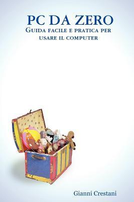 PC Da Zero - Guida Facile E Pratica Per Usare Il Computer 9781847534767