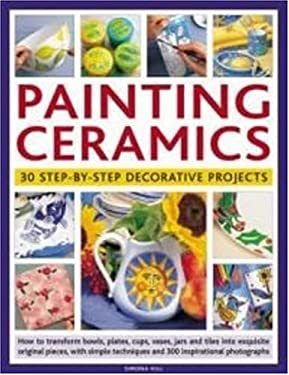 Painting Ceramics: 30 Step-By-Step Decorative Projects 9781844765935