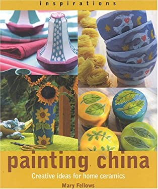 Painting China: Creative Ideas for Home Ceramics 9781842151105