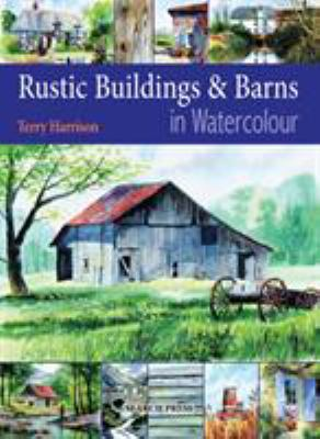 Painting Rustic Buildings & Barns in Watercolour 9781844483426