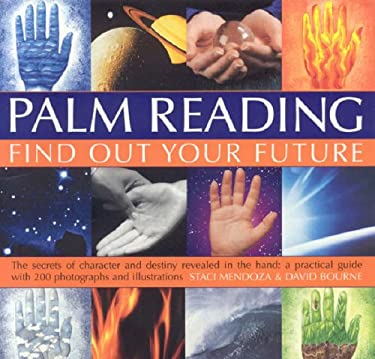 Palm Reading: Find Out Your Future: The Secrets of Character and Destiny Revealed in Your Hand: A Practical Guide with 200 Photographs and Illustratio 9781844766123