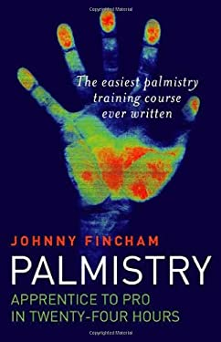 Palmistry: Apprentice to Pro in 24 Hours 9781846940477
