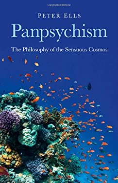 Panpsychism: The Philosophy of the Sensuous Cosmos 9781846945052