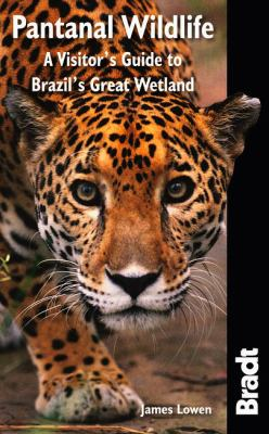 Bradt Pantanal Wildlife: A Visitor's Guide to Brazil's Great Wetland 9781841623054