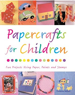 Papercrafts for Children: 18 Fun Projects Using Paper, Paints and Stamps 9781845375874