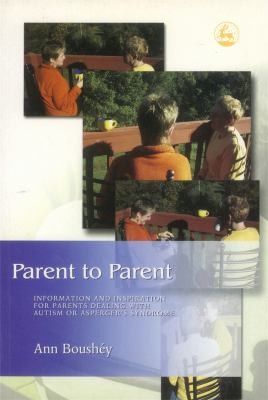 Parent to Parent: Information and Inspiration for Parents Dealing with Austim or Asperger's Syndrome 9781843107743