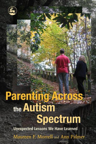 Parenting Across the Autism Spectrum: Unexpected Lessons We Have Learned 9781843108078