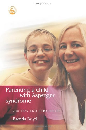 Parenting a Child with Asperger Syndrome: 200 Tips and Strategies 9781843101376