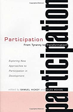 Participation--From Tyranny to Transformation?: Exploring New Approaches to Participation in Development 9781842774618