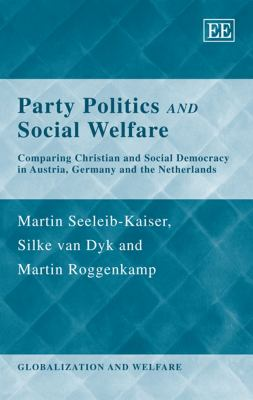 Party Politics and Social Welfare: Comparing Christian and Social Democracy in Austria, Germany and the Netherlands 9781845425425