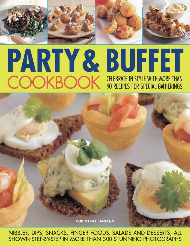 Party & Buffet Cookbook: Celebrate in Style with More Than 90 Recipes for Special Gatherings 9781844768608