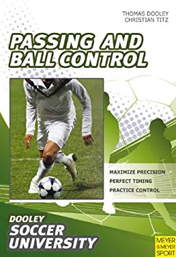 Soccer, Passing and Ball Control: 84 Drills and Exercises Designed to Improve Passing and Control 9781841263007