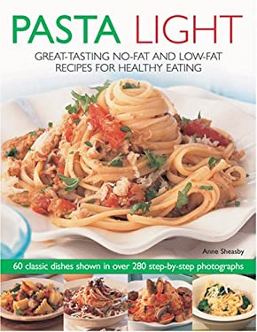 Pasta Light: Great-Tasting No-Fat and Low-Fat Recipes for Healthy Eating 9781844766802