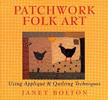 Patchwork Folk Art: Using Applique & Quilting Techniques 9781846013225
