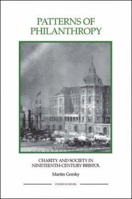 Patterns of Philanthropy Patterns of Philanthropy Patterns of Philanthropy: Charity and Society in Nineteenth-Century Bristol Charity and Society in N 9781843836377