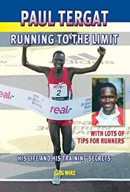 Paul Tergat: Running to the Limit: His Life and His Training Secrets, with Many Tips for Runners 9781841261652