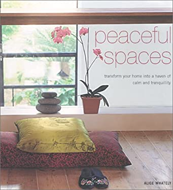 Peaceful Spaces: Transform Your Home Into a Haven of Calm and Tranquility 9781841722634