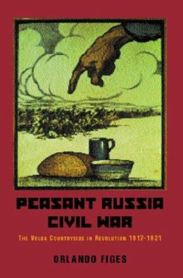 Peasant Russia, Civil War: The Volga Countryside in Revolution, 1917-1921 9781842124215