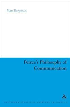 Peirce's Philosophy of Communication: The Rhetorical Underpinnings of the Theory of Signs 9781847064660