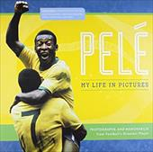 Pele: My Life in Pictures: Photographs and Memorabilia from Football's Greatest Player 7522198