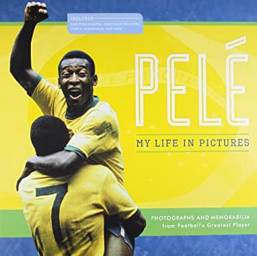 Pele: My Life in Pictures: Photographs and Memorabilia from Football's Greatest Player 9781847372697