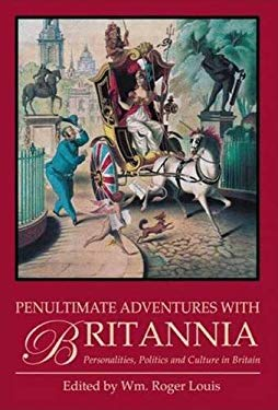 Penultimate Adventures with Britannia: Personalities, Politics and Culture in Britain 9781845116934
