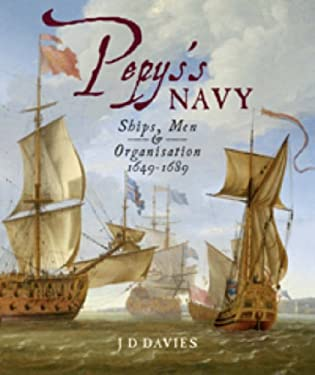 Pepy's Navy: Ships, Men & Warfare 1649-1689 9781848320147