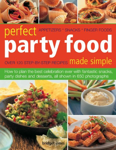 Perfect Party Food Made Simple: Appetizers, Snacks, Finger Foods 9781844769094