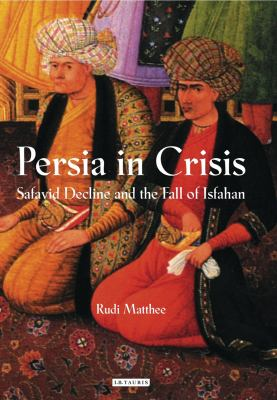 Persia in Crisis: Safavid Decline and the Fall of Isfahan
