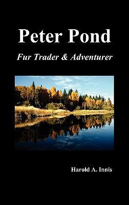 Peter Pond: Fur Trader and Adventurer 9781849024839