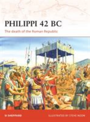 Philippi 42 BC: The Death of the Roman Republic 9781846032653