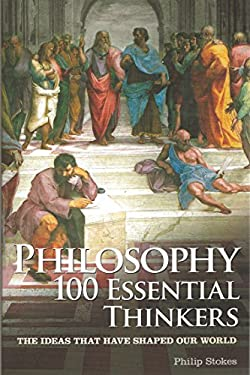 Philosophy: 100 Essential Thinkers: The Ideas That Have Shaped Our World 9781848588424