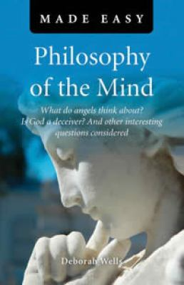 Philosophy of the Mind Made Easy: What Do Angels Think About? Is God a Deceiver? and Other Interesting Questions Considered