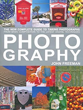 Photography: The New Complete Guide to Taking Photographs: From Basic Composition to the Latest Digital Techniques 9781843405535