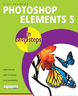 Photoshop Elements 5 in Easy Steps: Edit, Organize and Share Your Photos 9781840783339