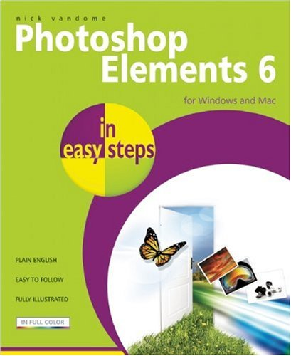 Photoshop Elements 6 in Easy Steps: For Windows and Mac 9781840783537