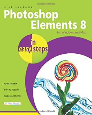 Photoshop Elements 8 in Easy Steps: For Windows and Mac 9781840783926